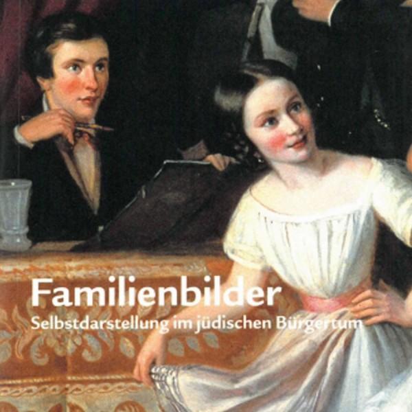 Familienbilder - Selbstdarstellungen im Jüdischen Bürgertum