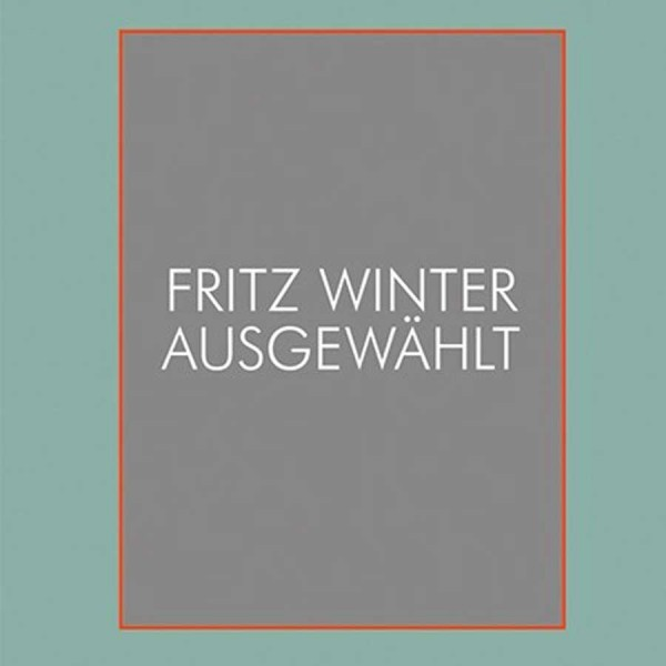 Fritz Winter. Ausgewählt.