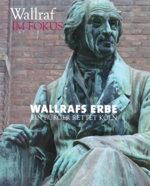 Wallrafs Erbe - Ein Bürger rettet Köln