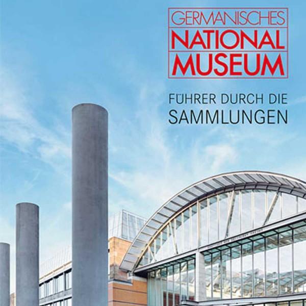 Germanisches Nationalmuseum - Führer durch die Sammlungen