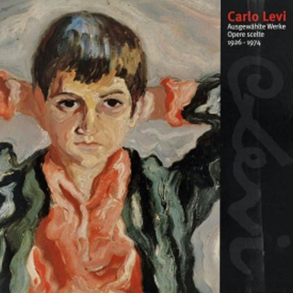 Carlo Levi. Ausgewählte Werke 1926–1974