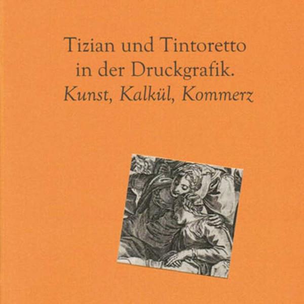 Tizian und Tintoretto in der Druckgraphik