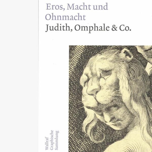 Eros, Macht und Ohnmacht - Judith, Omphale & Co