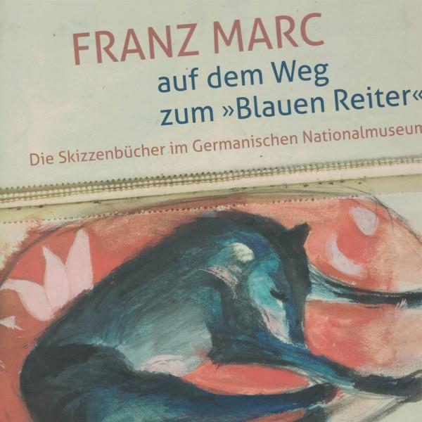 Franz Marc auf dem Weg zum Blauen Reiter. Germanisches Nationalmuseum