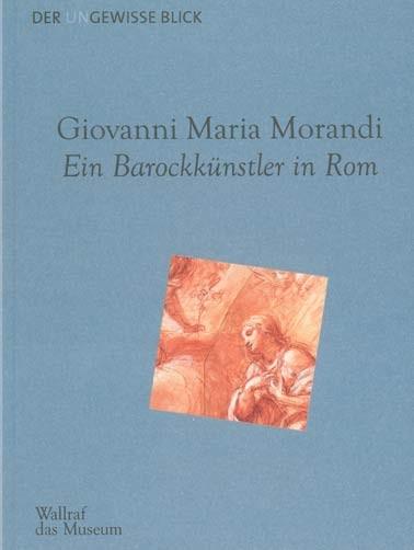 G.M. Morandi. Ein Barockkünstler in Rom