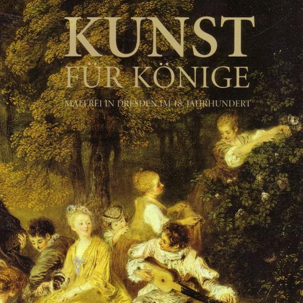 Kunst für Könige. Malerei in Dresden 18 Jhd.