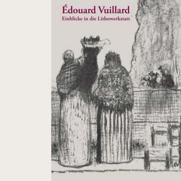 Edouard Vuillard. Einblicke in die Lithowerkstatt
