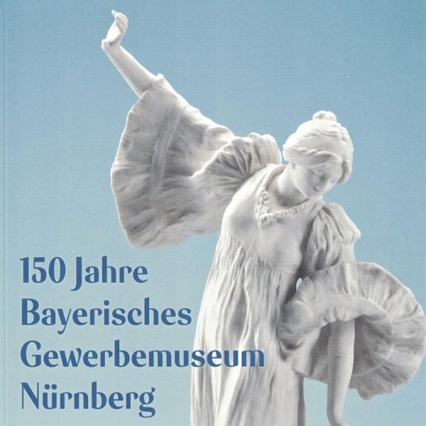150 Jahre Bayerisches Gewerbemuseum